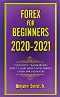 Forex for Beginners 2020 2021: The ultimate guide strategies trading, Successful trader habits How to make great investments Day after day, guide for beginners