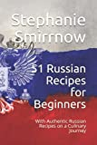 51 Russian Recipes for Beginners: With Authentic Russian Recipes on a Culinary Journey