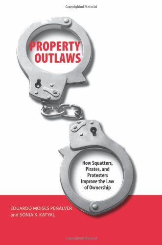 Compare Textbook Prices for Property Outlaws: How Squatters, Pirates, and Protesters Improve the Law of Ownership  ISBN 9780300122954 by Penalver, Eduardo M.,Katyal, Sonia