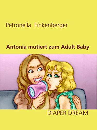 Antonia mutiert zum Adult Baby
