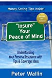 """""""Insure Your Peace of Mind"""": Understanding Your Personal Insurance With Tips & Coverage Ideas"""