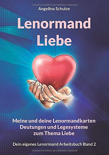Lenormand Liebe: Meine und deine Lenormandkarten Deutungen und Legesysteme zum Thema Liebe (Dein eigenes Lenormand Arbeitsbuch, Band 2)