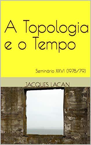 A Topologia e o Tempo: Seminário XXVI (1978/79) (Seminários de Jacques Lacan)