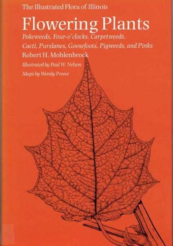 Flowering Plants: Pokeweeds, Four-o'clocks, Carpetweeds, Cacti, Purslanes, Goosefoots, Pigweeds, and Pinks (Illustrated Flora of Illinois)