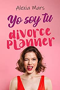 Yo soy tu divorce planner par Alexia Mars