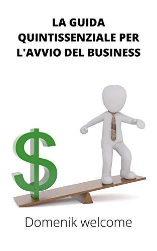 la guida quintissenziale per l'avvio del business (Italian Edition)