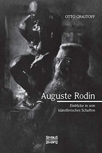 Auguste Rodin: Einblick in sein künstlerisches Schaffen