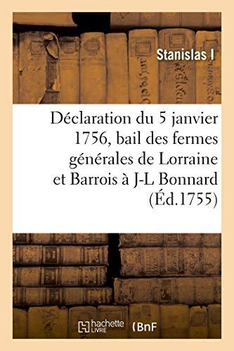 Déclaration du Roi du 5 janvier 1756 faisant bail des fermes générales des domaines gabelles: salines, tabacs et autres droits de Lorraine et Barrois à Jean-Louis Bonnard
