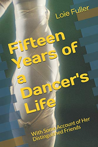 Fifteen Years of a Dancer's Life: With Some Account of Her Distinguished Friends