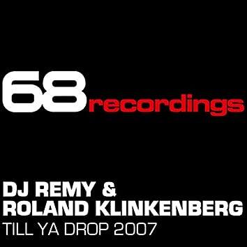 Till Ya Drop! 2007