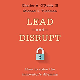 Lead and Disrupt     How to Solve the Innovator's Dilemma              By:                                                                                                                                 Charles A. O'Reilly III,                                                                                        Michael L. Tushman                               Narrated by:                                                                                                                                 James Foster                      Length: 8 hrs and 36 mins     9 ratings     Overall 5.0