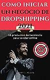 Cómo iniciar un negocio de Dropshipping 2021: 50 productos de tendencia para vender online