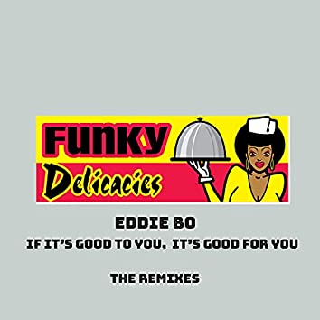 If It's Good To You, It's Good For You (The Remixes)