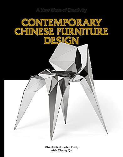 Contemporary Chinese Furniture Design: A New Wave of Creativity (The first definitive book introducing the work of leading Chinese designers and design studios)