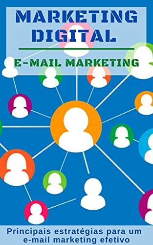 Marketing Digital: E-mail Marketing : Principais estratégias para e-mail marketing efetivo