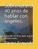 Sobrenatural 40 anos de hablar con angeles.: separada de Dios, igual que tu hechos reales.