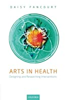 Arts in Health: Designing and Researching Interventions