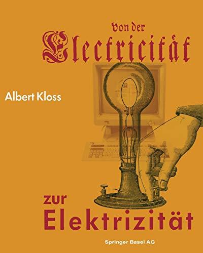 Von der Electricität zur Elektrizität: Ein Streifzug durch die Geschichte der Elektrotechnik Elektroenergetik und Elektronik