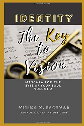 IDENTITY: The Key to Vision (Mascara for the Eyes of Your Soul, Volume)