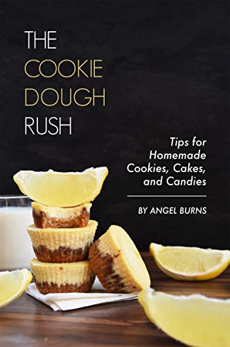 The Cookie Dough Rush: Tips for Homemade Cookies, Cakes, and Candies (English Edition)