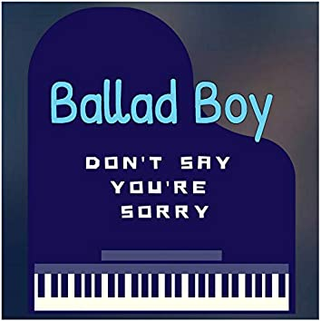 Don't Say You're Sorry