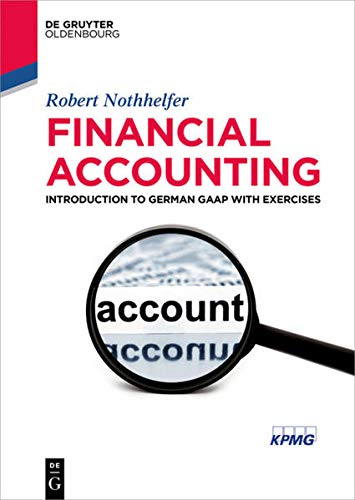 Financial Accounting: Introduction to German GAAP with exercises (De Gruyter Textbook)