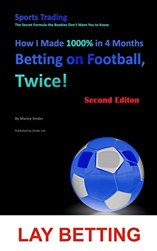 How I Made 1000% in 4 Months Betting on Football, Twice! (2nd Edition): Sports Trading The Secret Formula the Bookies Don't Want You to Know (Second Edition) (English Edition)