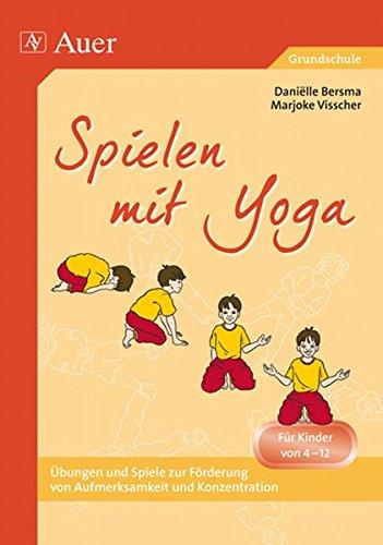 Spielen mit Yoga: Für Kinder von 4 bis 12 Jahren (1. bis 6. Klasse)