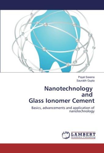 Nanotechnology and Glass Ionomer Cement: Basics, advancements and application of nanotechnology