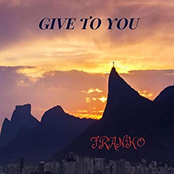 Give to You