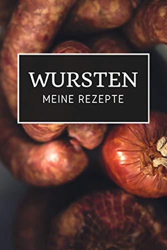 Wursten - Meine Rezepte: Notizbuch zum Aufschreiben deiner Rezepte zum Wurst selber machen | Wurstherstellung | Wurst machen
