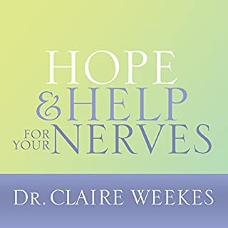 Hope and Help for Your Nerves                   By:                                                                                                                                 Dr. Claire Weekes                               Narrated by:                                                                                                                                 Dr. Claire Weekes                      Length: 1 hr and 28 mins     107 ratings     Overall 4.8