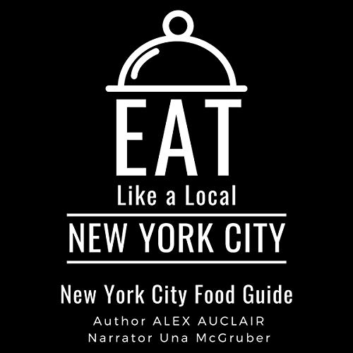 Eat Like a Local - New York City Audiobook By Alex Auclair, Eat Like a Local cover art