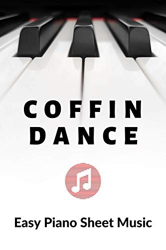 Coffin Dance - Meme Song - Easy Piano Sheet Music for Beginner - BIG Notes : Teach Yourself How to Play. Popular, Pop Song For Kids, Adults, Young Musicians, Students, Teachers. (English Edition)