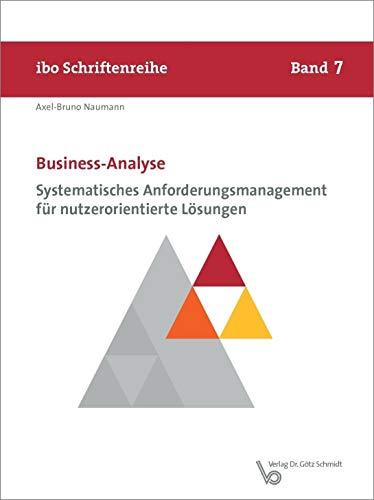Business-Analyse - Systematisches Anforderungsmanagement für nutzerorientierte Lösungen (Schriftenreihe ibo)