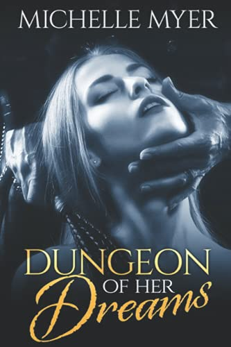 Dungeon of Her Dreams: An Erotic BDSM Adventure