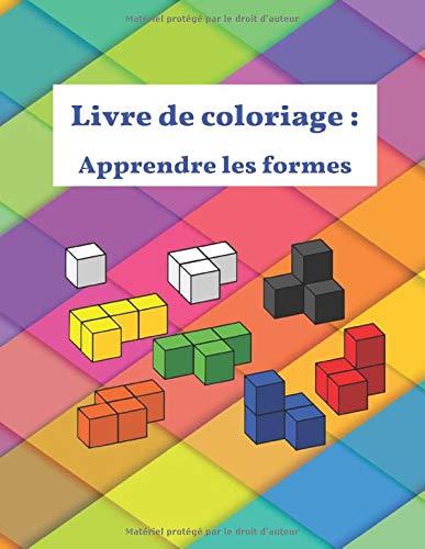 Livre de coloriage, Apprendre les formes: compter, identifier, et connaitre les différentes formes pour les petits enfants ( 2 à 6 ans).