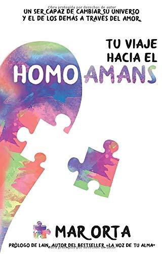 TU VIAJE HACIA EL HOMO AMANS: UN SER CAPAZ DE CAMBIAR SU...