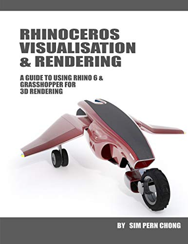 Rhinoceros Visualisation & Rendering: A guide to using Rhino 6 & Grasshopper for 3D rendering