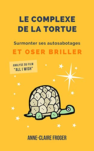 Le complexe de la tortue: Surmonter ses auto-sabotages et oser briller