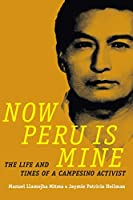Now Peru Is Mine: The Life and Times of a Campesino Activist (Narrating Native Histories)