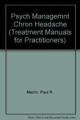 Download Psychological Management of Chronic Headaches (TREATMENT MANUALS FOR PRACTITIONERS) 0898622115