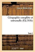 Géographie Complète Et Universelle. Tome 1 (Histoire)