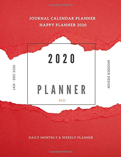 Journal Happy Day Planner Yearly Calendar 2020: Daily Weekly And Monthly Organizer Academic Planner Hourly Date Art Book Red Themes