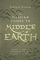 The Messiah Comes to Middle Earth: Images of Christ's Threefold Office in the Lord of the Rings (Hansen Lectureship)