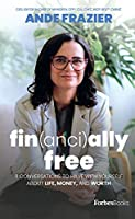 Fin(anci)ally Free: 11 Conversations to Have With Yourself About Life, Money, and Worth