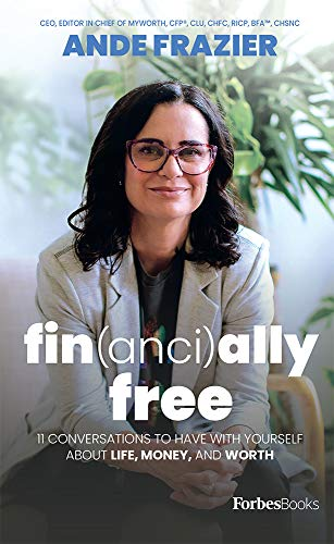 Financially Free: 11 Conversations To Have With Yourself About Life, Money, And Worth