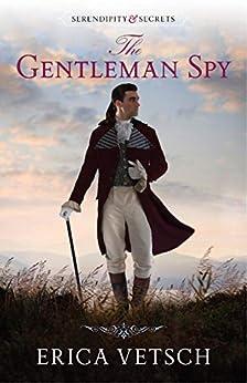 The Gentleman Spy (Serendipity & Secrets Book 2) by [Erica Vetsch]