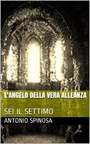 L'ANGELO DELLA VERA ALLEANZA: SEI IL SETTIMO volume 1