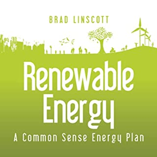 Renewable Energy     A Common Sense Energy Plan              By:                                                                                                                                 Bradford Linscott                               Narrated by:                                                                                                                                 Josh Kilbourne                      Length: 5 hrs and 14 mins     5 ratings     Overall 2.6